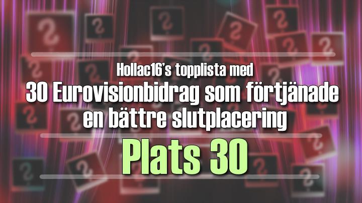 Hollac16's topplista: 30 Eurovisionbidrag som förtjänade en bättre slutplacering - plats 30