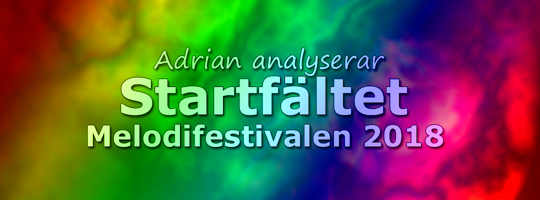Adrian analyserar startfältet i Melodifestivalen 2018