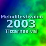 Melodifestivalen 2003 - Tittarnas val