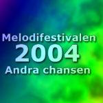 Melodifestivalen 2004 - Andra chansen