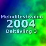 Melodifestivalen 2004 - Deltävling 3