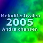 Melodifestivalen 2005 - Andra chansen