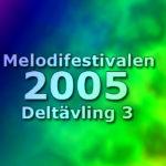 Melodifestivalen 2005 - Deltävling 3
