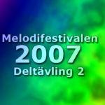 Melodifestivalen 2007 - Deltävling 2