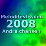 Melodifestivalen 2008 - Andra chansen