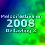 Melodifestivalen 2008 - Deltävling 3