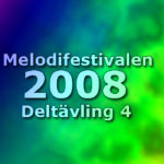 Melodifestivalen 2008 - Deltävling 4