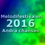Melodifestivalen 2016 - Andra chansen