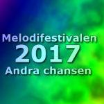 Melodifestivalen 2017 - Andra chansen