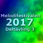 Melodifestivalen 2017 - Deltävling 3