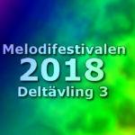 Melodifestivalen 2018 - Deltävling 3
