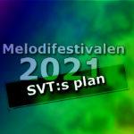 SVT:s plan för Melodifestivalen 2021